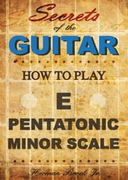 How to play the E pentatonic minor scale: Secrets of the Guitar ebook by Herman Brock Jr