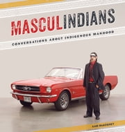 Masculindians - Conversations about Indigenous Manhood ebook by Sam McKegney, Joseph Boyden, Tomson Highway,...