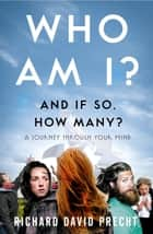 Who Am I and If So How Many? - A Journey Through Your Mind ebook by Richard David Precht