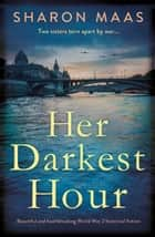 Her Darkest Hour - Beautiful and heartbreaking World War 2 historical fiction ebook by Sharon Maas