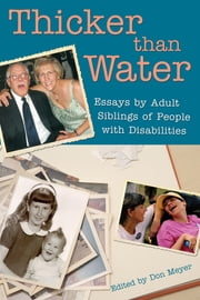 Thicker Than Water - Essays by Adult Siblings of People with Disabilities ebook by Don Meyer