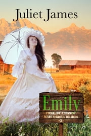 Mail Order Bride: Emily – Come By Chance Book 2 - Sweet Montana Western Bride Romance ebook by Juliet James