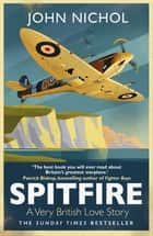 Spitfire - A Very British Love Story ebook by John Nichol