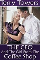 The CEO And The Girl From The Coffee Shop ebook by