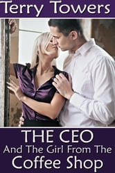 The CEO And The Girl From The Coffee Shop ebook by Terry Towers
