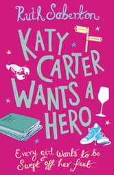 Katy Carter Wants a Hero ebook by Ruth Saberton