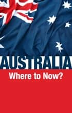 Australia—Where to Now? - What Bible prophecy reveals for the land down under ebook by Ron Fraser, Philadelphia Church of God