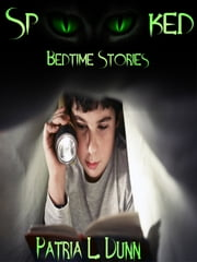 SpOOked: Bedtime Stories (Part 1-The After Dark Collection) ebook by Patria L. Dunn (Patria Dunn-Rowe)