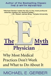The E-Myth Physician - Why Most Medical Practices Don't Work and What to Do About It ebook by Michael E. Gerber