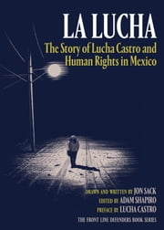 La Lucha - The Story of Lucha Castro and Human Rights in Mexico ebook by Jon Sack, Adam Shapiro, Lucha Castro