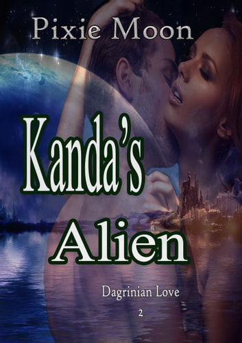 Kanda's Alien: A Scifi Romance (Dagrinian Love 2) ebook by Pixie Moon