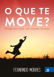O que Te Move? ebook by Fernando Moraes