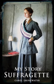 My Story: Suffragette ebook by Carol Drinkwater