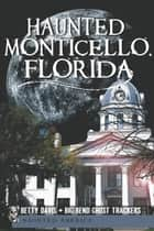 Haunted Monticello, Florida ebook by Betty Davis,Big Bend Ghost Trackers