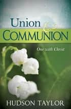 Union & Communion ebook by Hudson Taylor