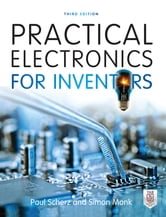 Practical Electronics for Inventors, Third Edition ebook by Paul Scherz,Simon Monk