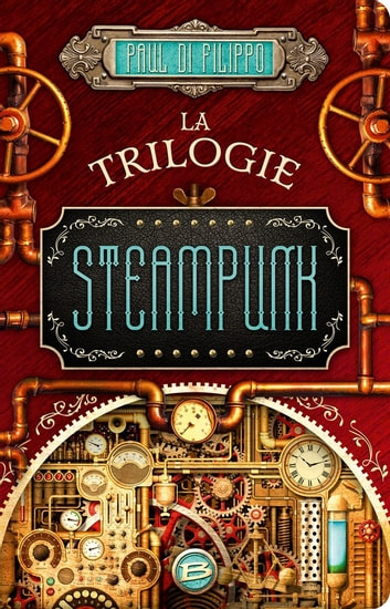 La Trilogie Steampunk ebook by Paul Di Filippo