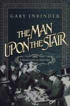 The Man Upon the Stair: A Mystery in Fin de Siecle Paris ebook by Gary Inbinder