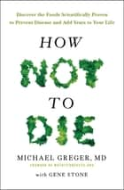 How Not To Die ebook by Dr Michael Greger,Gene Stone