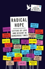 Radical Hope - Letters of Love and Dissent in Dangerous Times ebook by Carolina De Robertis
