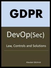 GDPR for DevOp(Sec) - The laws, Controls and solutions ebook by alasdair gilchrist