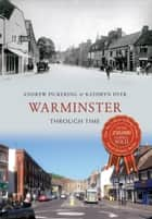 Warminster Through Time ebook by Andrew Pickering, Kathryn Dyer