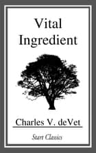 Vital Ingredient ebook by Charles V. deVet