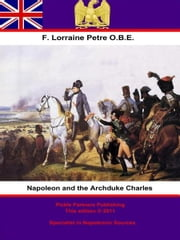 Napoleon and the Archduke Charles ebook by Francis Loraine Petre O.B.E