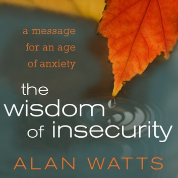 The wisdom of insecurity audiobook by alan watts 9781427263216 the wisdom of insecurity a message for an age of anxiety audiobook by alan watts fandeluxe Image collections