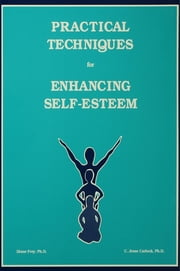 Practical Techniques For Enhancing Self-Esteem ebook by Diane Frey,C. Jesse Carlock
