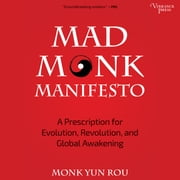 Mad Monk Manifesto - A Prescription for Evolution, Revolution and Global Awakening audiobook by Yun Rou