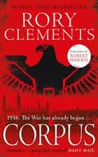 Corpus - A gripping spy thriller for fans of Robert Harris's MUNICH ebook by Rory Clements