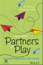 Partners in Play - An Adlerian Approach to Play Therapy ebook by Terry Kottman, Kristin Meany-Walen