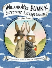 Mr. and Mrs. Bunny--Detectives Extraordinaire! ebook by Polly Horvath,Sophie Blackall