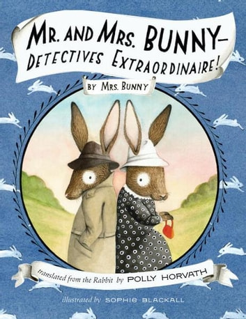 Mr. and Mrs. Bunny--Detectives Extraordinaire! ebook by Polly Horvath