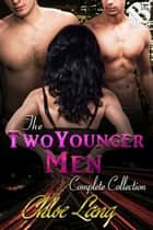 The Two Younger Men Complete Collection ebook by Chloe Lang