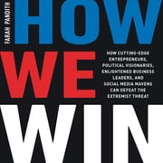 How We Win - How Cutting-Edge Entrepreneurs, Political Visionaries, Enlightened Business Leaders, and Social Media Mavens Can Defeat the Extremist Threat audiobook by Farah Pandith