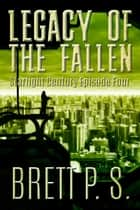 Legacy of the Fallen: Starlight Century Episode Four ebook by Brett P. S.