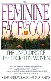 The Feminine Face of God - The Unfolding of the Sacred in Women ebook by Sherry Ruth Anderson,Patricia Hopkins