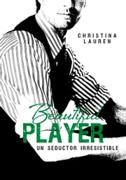 Beautiful Player (Saga Beautiful 3) - Un seductor irresistible ebook by Christina Lauren