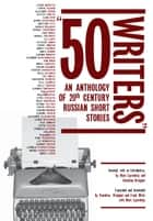 50 Writers: An Anthology of 20th Century Russian Short Stories ebook by