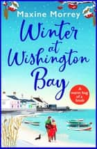 Winter at Wishington Bay - A heartwarming, uplifting romance for winter 2021 ebook by Maxine Morrey