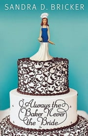 Always the Baker, Never the Bride: Another Emma Rae Creation | Book 1 ebook by Bricker, Sandra D.