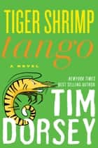 Tiger Shrimp Tango ebook by Tim Dorsey