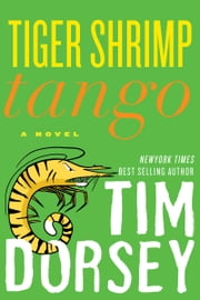 Tiger Shrimp Tango - A Novel ebook by Tim Dorsey