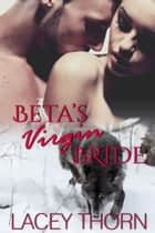 Beta's Virgin Bride ebook by Lacey Thorn