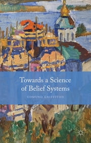 Towards a Science of Belief Systems ebook by Dr Edmund Griffiths