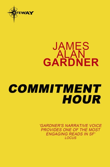 Commitment Hour - League of Peoples Book 2 ebook by James Alan Gardner