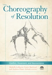 The Choreography of Resolution - Conflict, Movement, and Neuroscience ebook by Andrew Floyer Acland,Michelle LeBaron,Carrie MacLeod