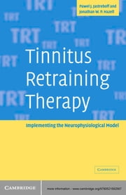 Tinnitus Retraining Therapy - Implementing the Neurophysiological Model ebook by Pawel J. Jastreboff,Jonathan W. P. Hazell